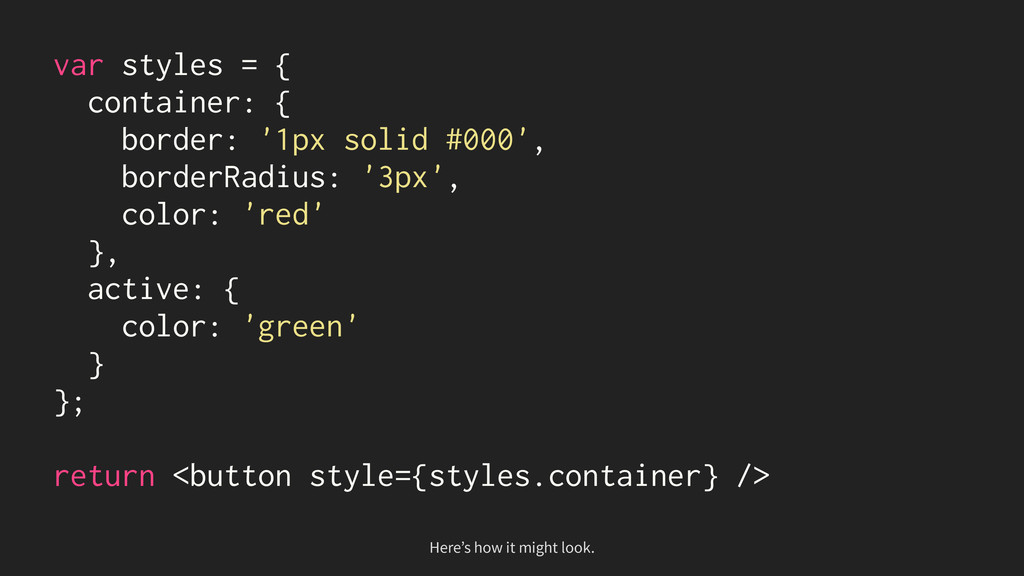 var styles = { container: { border: '1px solid ...