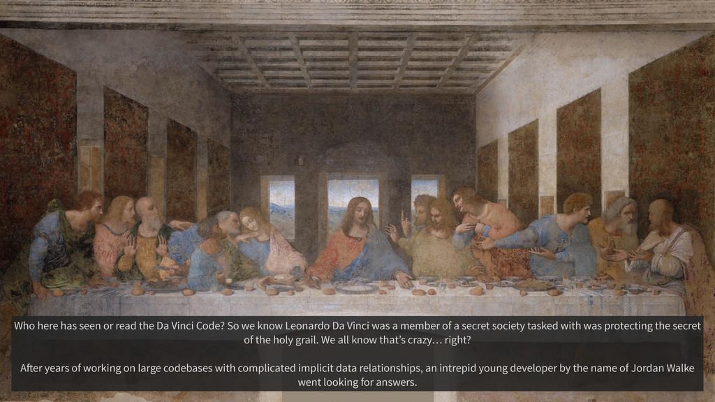 Who here has seen or read the Da Vinci Code? So...
