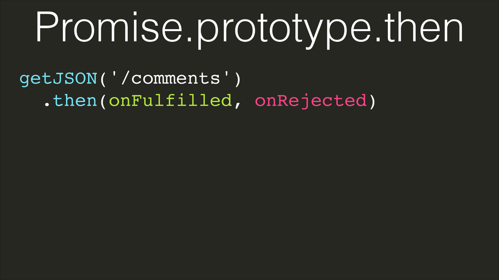 getJSON('/comments')! .then(onFulfilled, onReje...