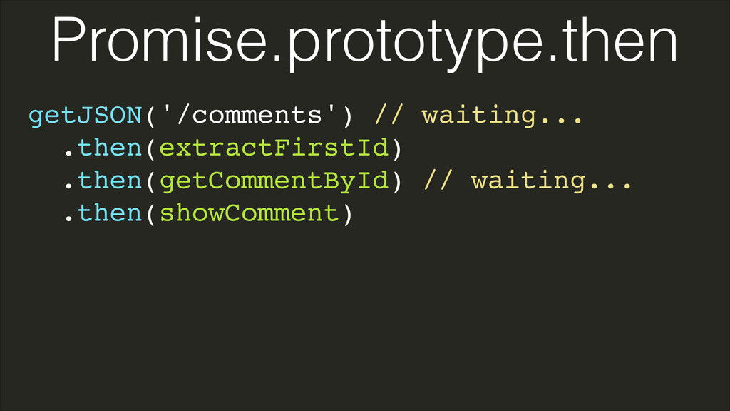getJSON('/comments') // waiting...! .then(extra...