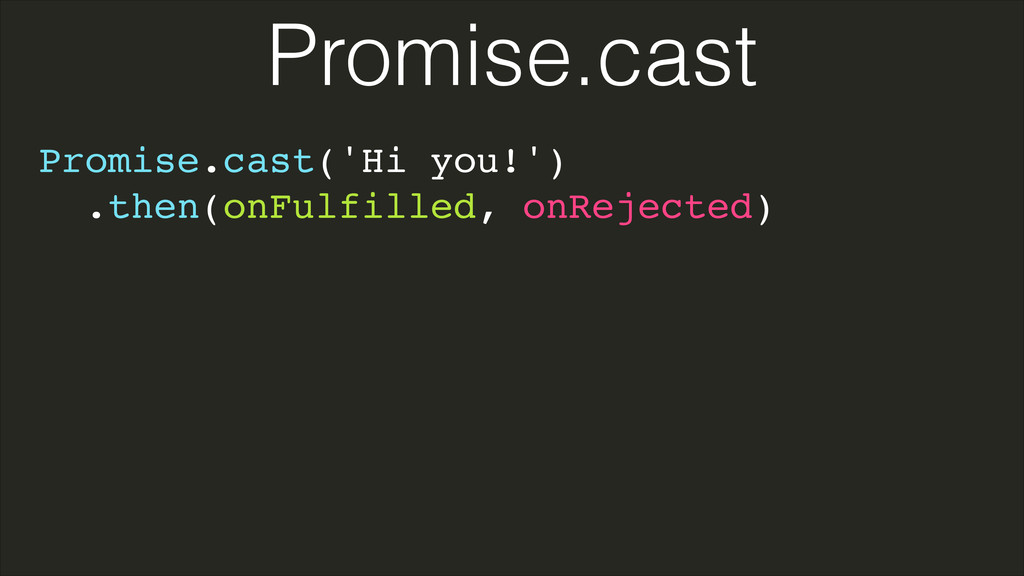 Promise.cast('Hi you!')! .then(onFulfilled, onR...