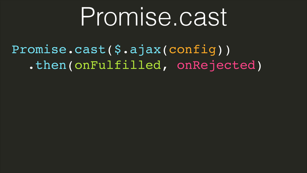 Promise.cast($.ajax(config))! .then(onFulfilled...