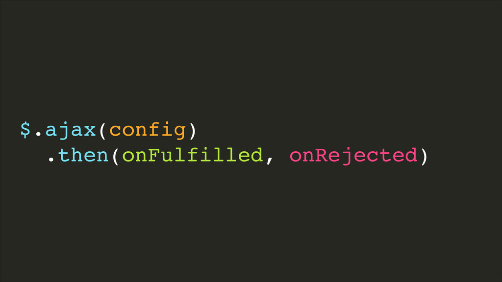 $.ajax(config)! .then(onFulfilled, onRejected)