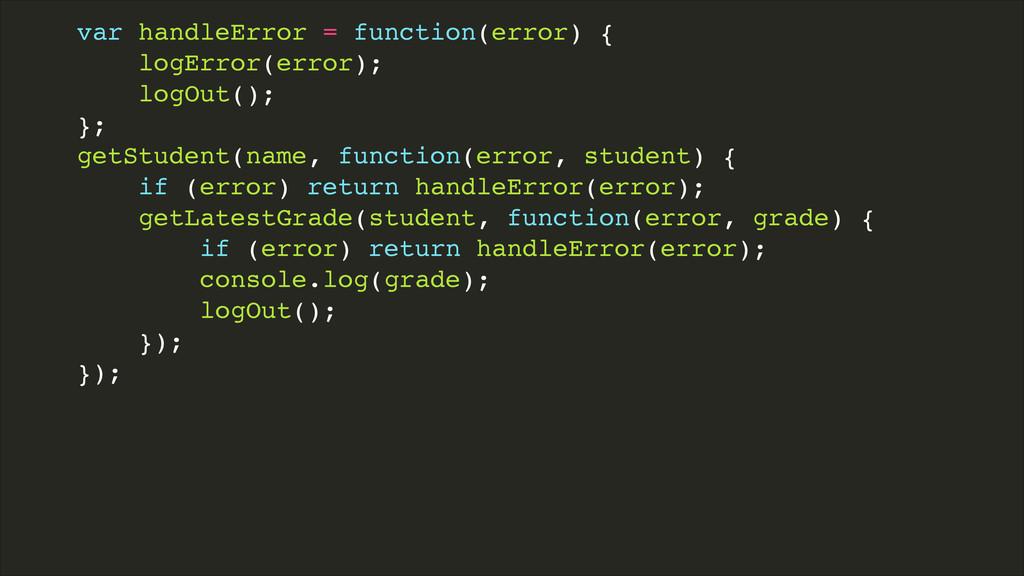 var handleError = function(error) {! logError(e...