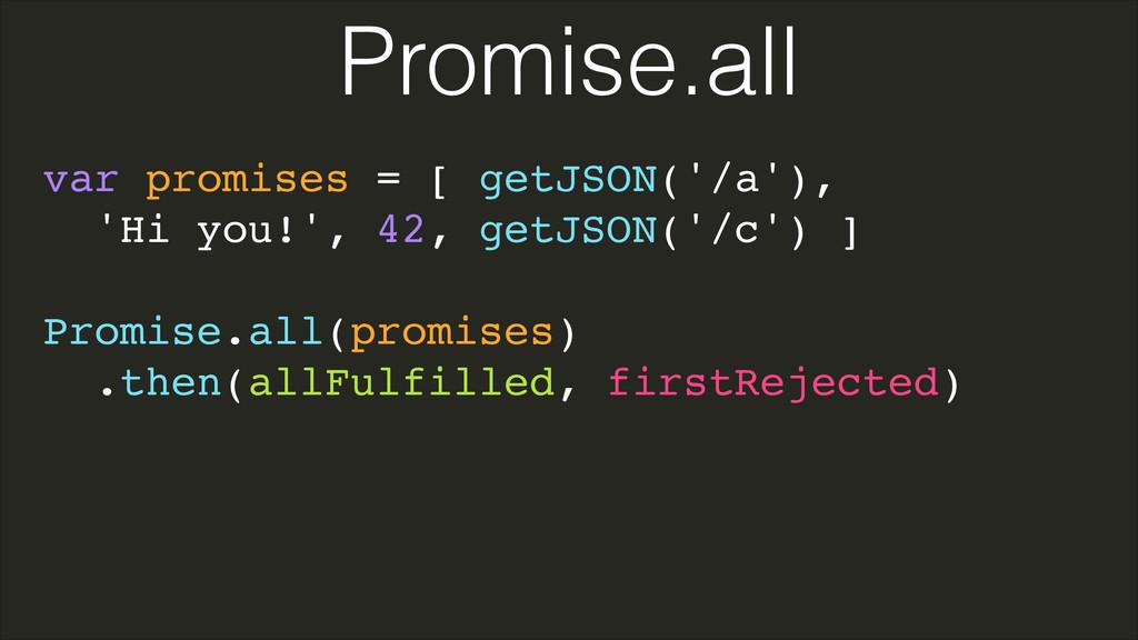 var promises = [ getJSON('/a'),! 'Hi you!', 42,...