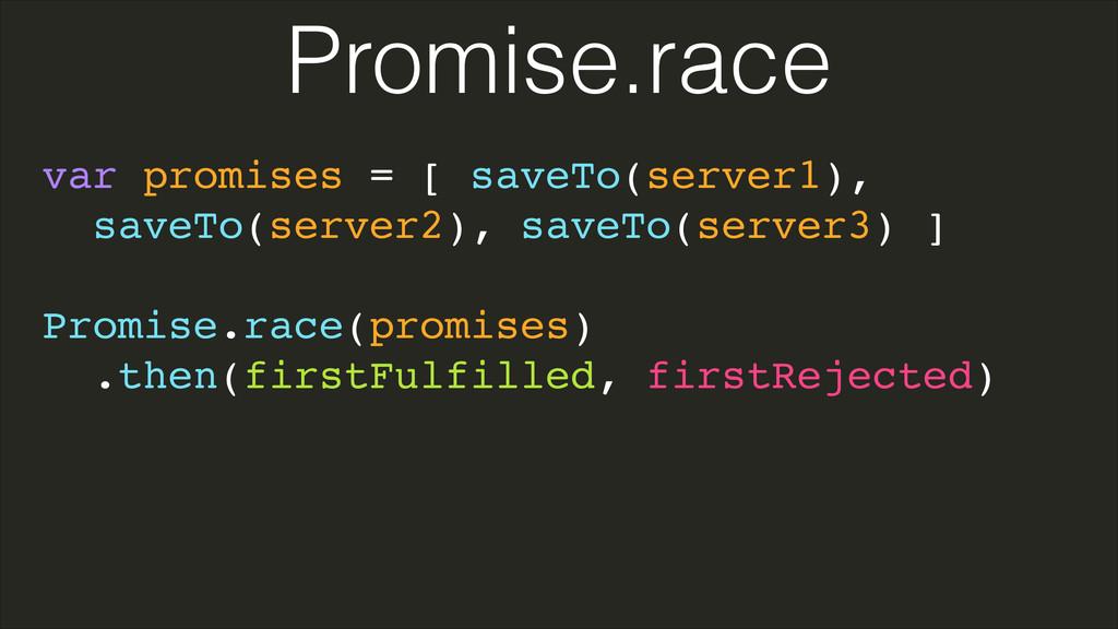 var promises = [ saveTo(server1),! saveTo(serve...