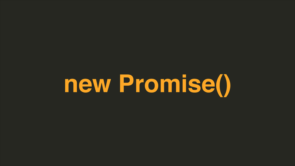 new Promise()