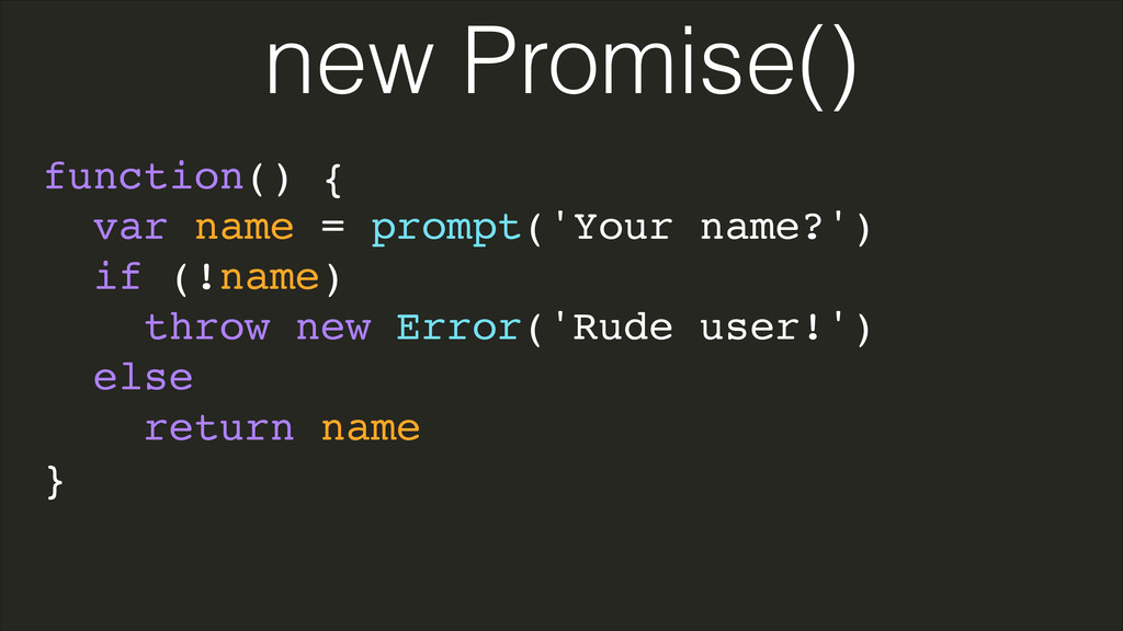 function() {! var name = prompt('Your name?')! ...
