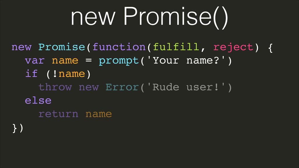 new Promise(function(fulfill, reject) {! var na...