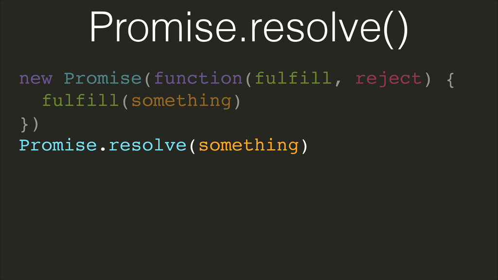 new Promise(function(fulfill, reject) {! fulfil...