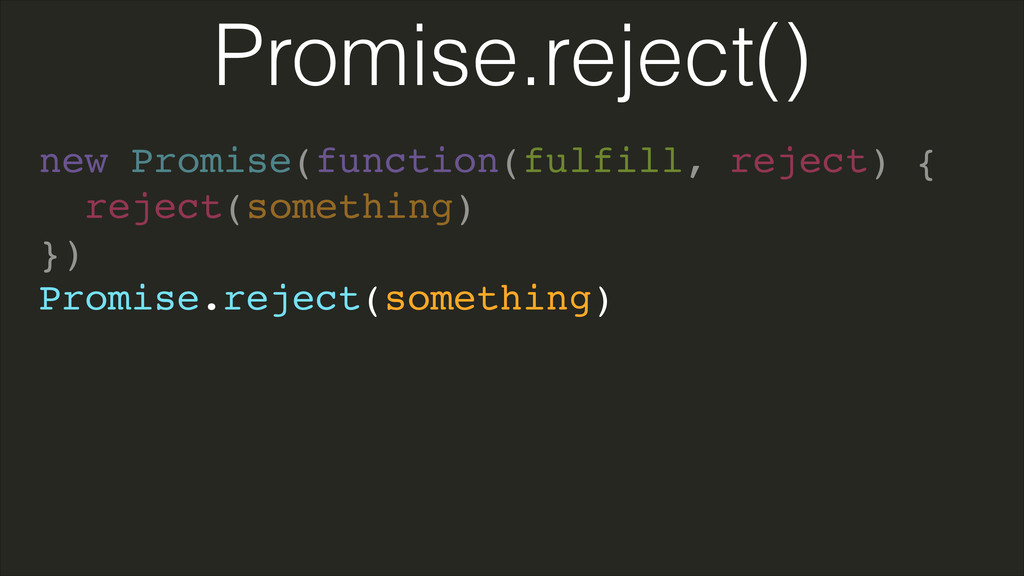 new Promise(function(fulfill, reject) {! reject...