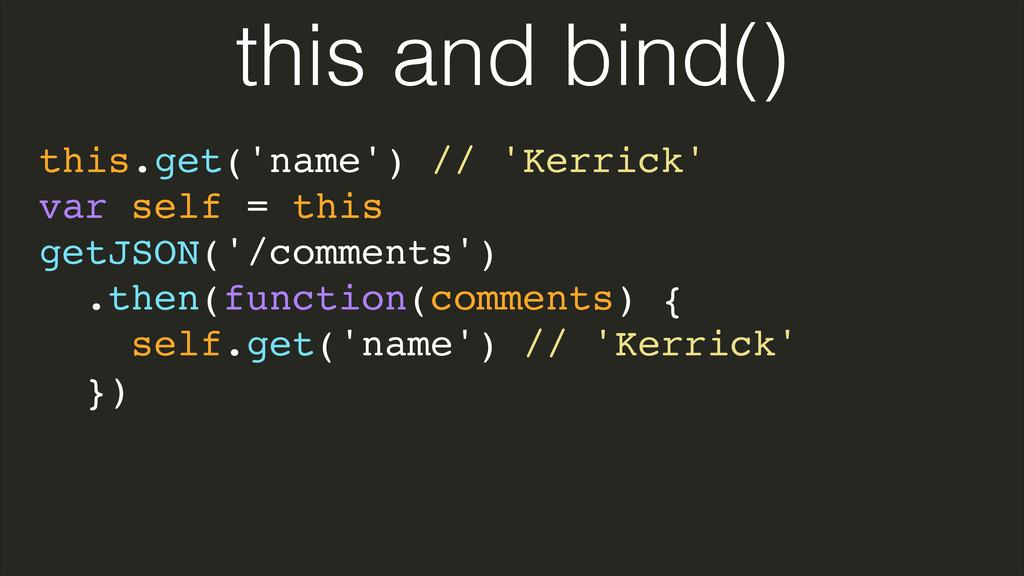 this.get('name') // 'Kerrick'! var self = this!...