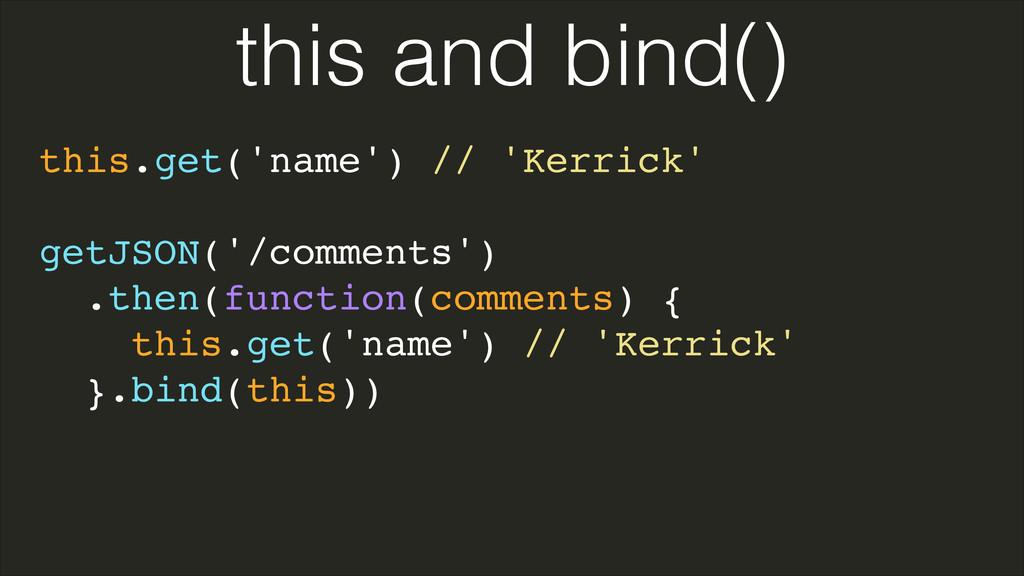 this.get('name') // 'Kerrick'! ! getJSON('/comm...