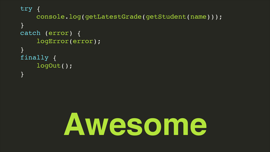 try {! console.log(getLatestGrade(getStudent(na...
