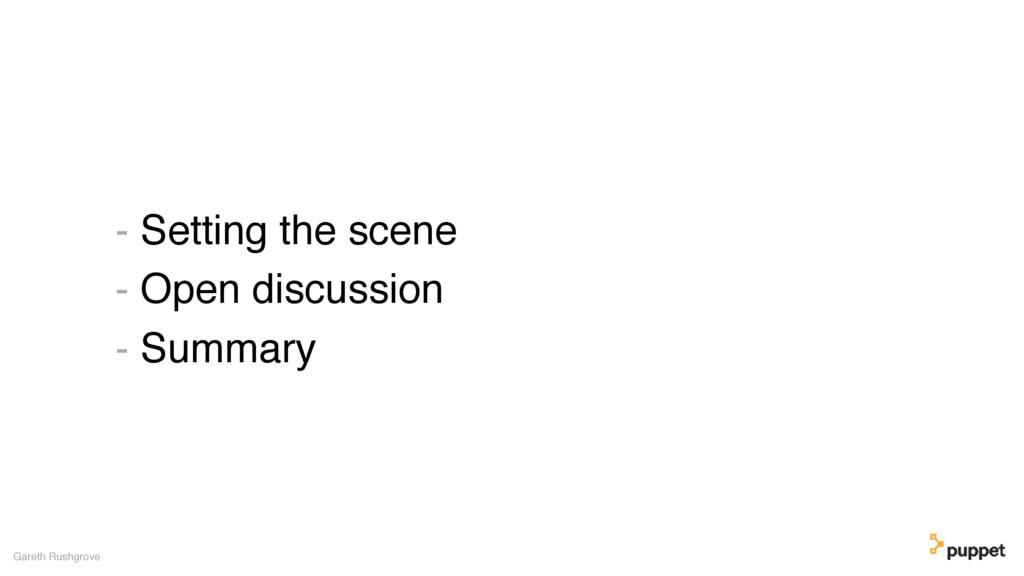 - Setting the scene - Open discussion - Summary...