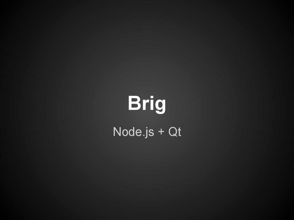 Brig Node.js + Qt