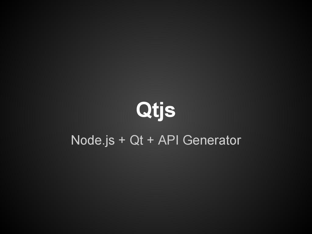 Qtjs Node.js + Qt + API Generator