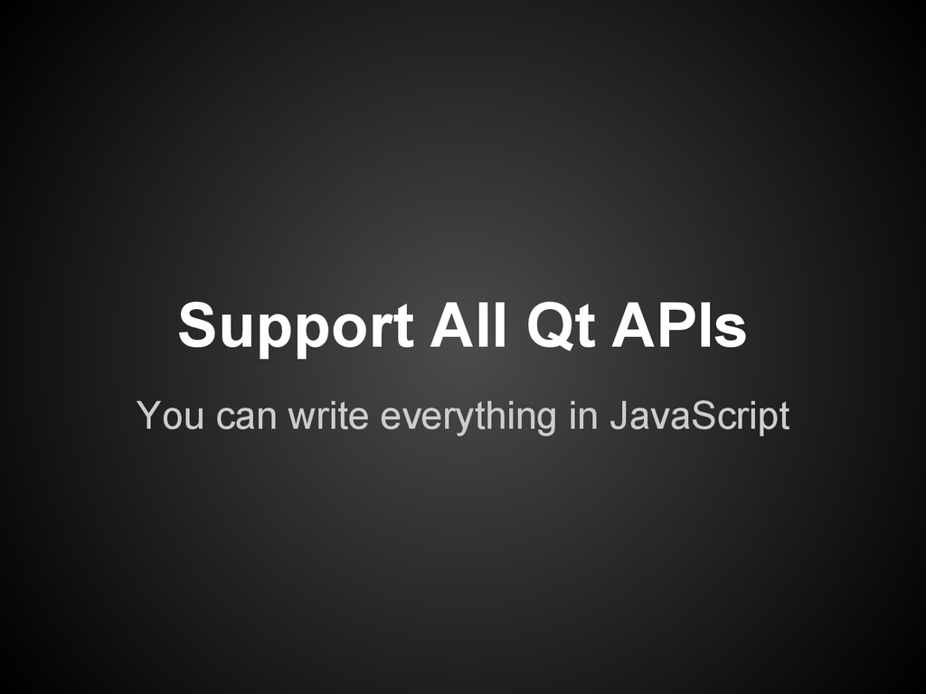 Support All Qt APIs You can write everything in...