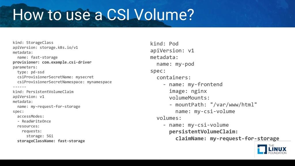 How to use a CSI Volume? kind: StorageClass api...