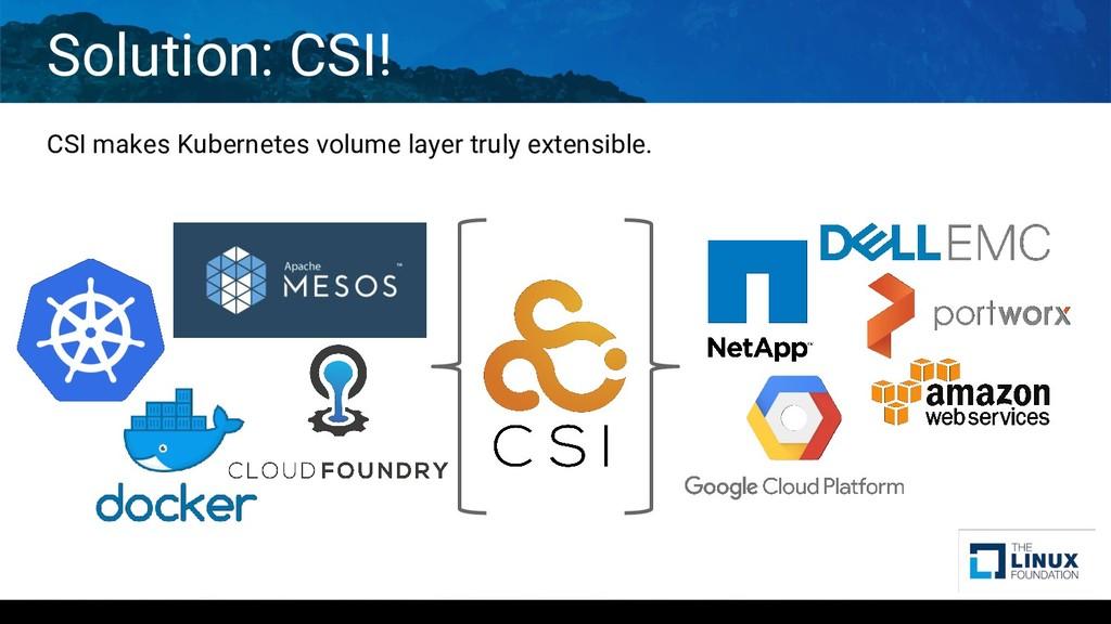Solution: CSI! CSI makes Kubernetes volume laye...