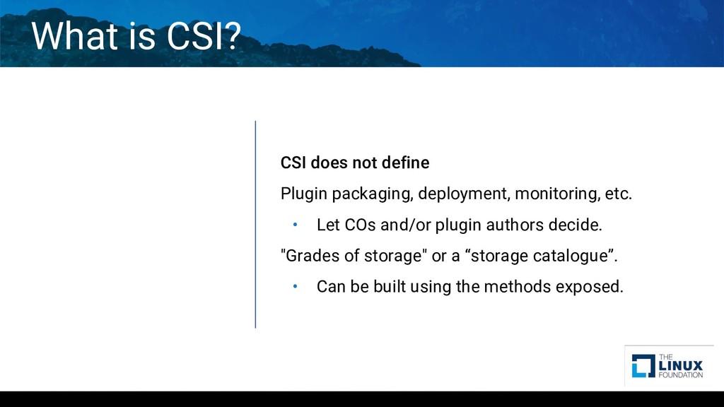 What is CSI? CSI does not define Plugin packagi...