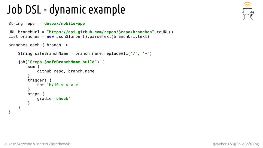 Job DSL - dynamic example String repo = 'devoxx...