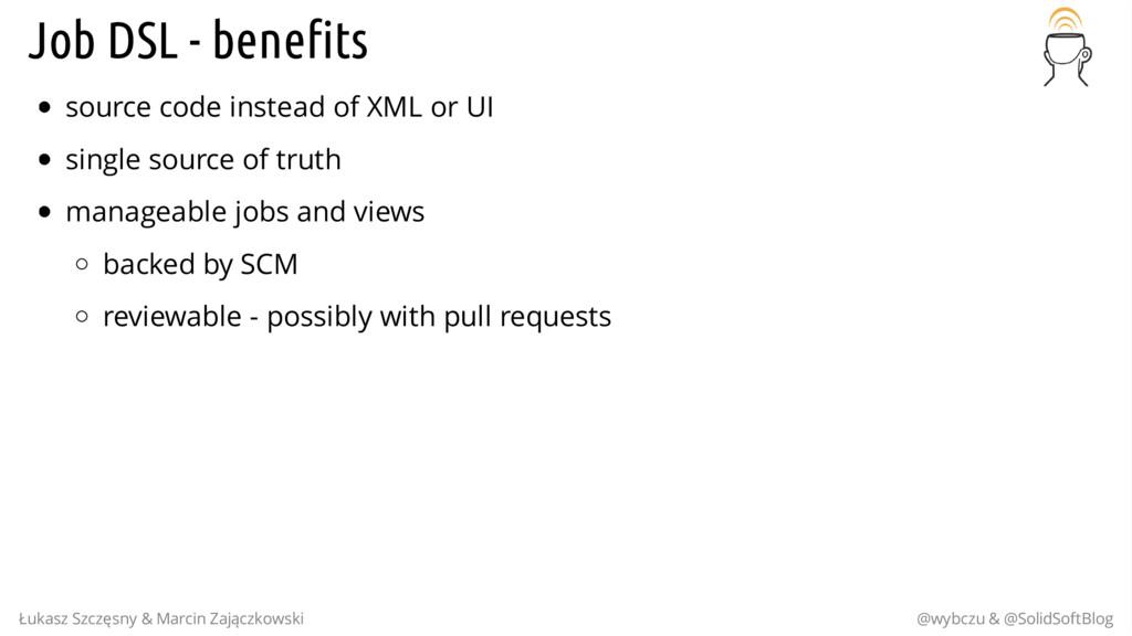 Job DSL - benefits source code instead of XML o...
