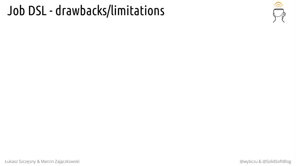 Job DSL - drawbacks/limitations Łukasz Szczęsny...