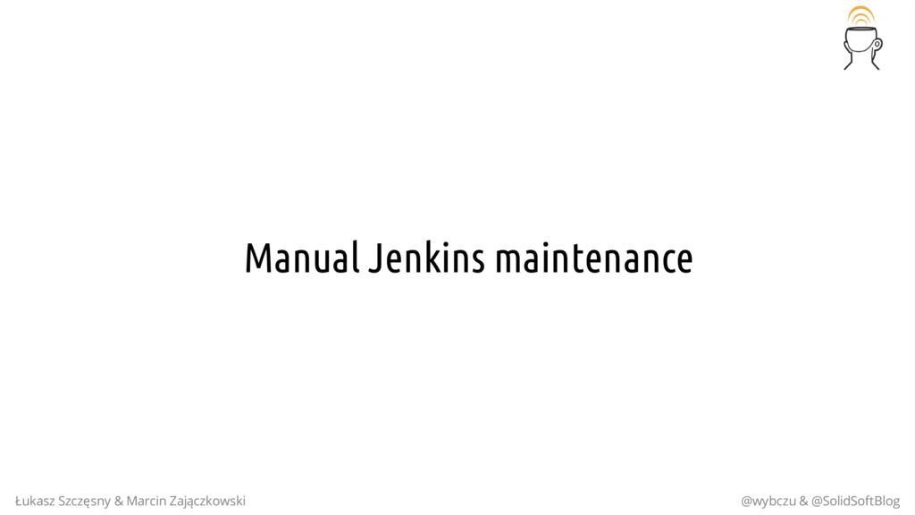 Manual Jenkins maintenance Łukasz Szczęsny & Ma...