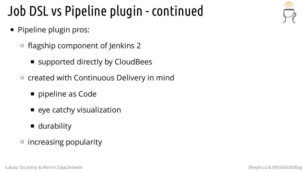 Job DSL vs Pipeline plugin - continued Pipeline...