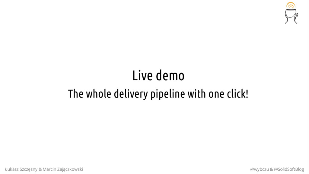 Live demo The whole delivery pipeline with one ...