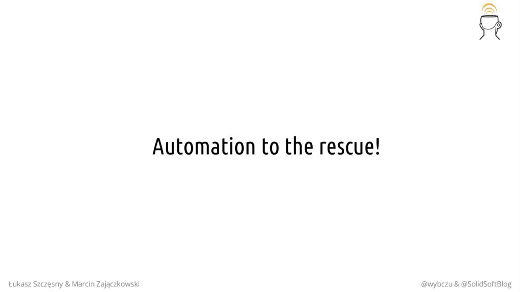 Automation to the rescue! Łukasz Szczęsny & Mar...