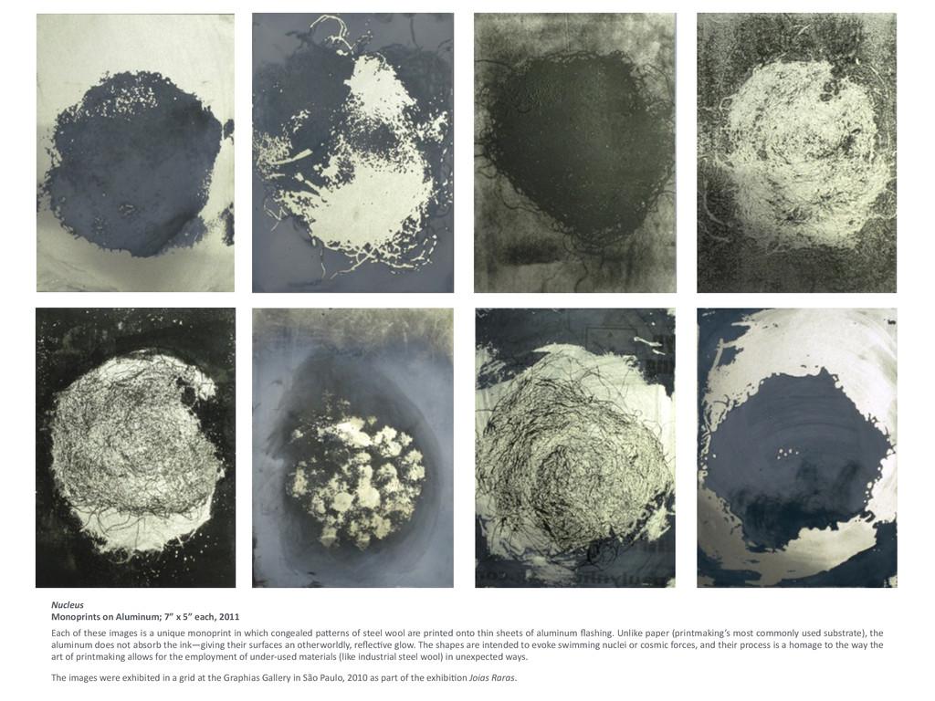 ! Nucleus  Monoprints on Aluminum; ...