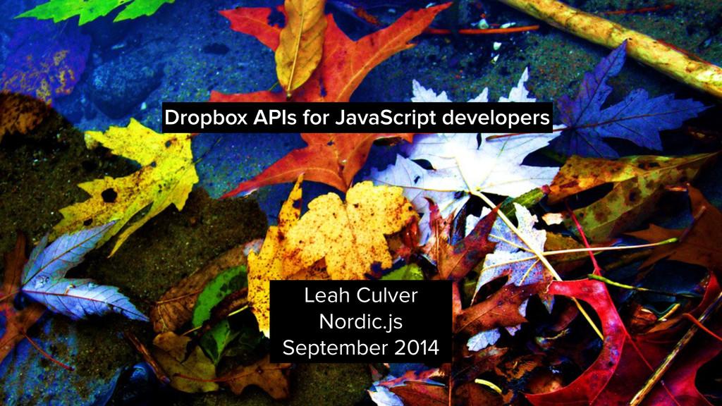 Dropbox APIs for JavaScript developers Leah Cul...