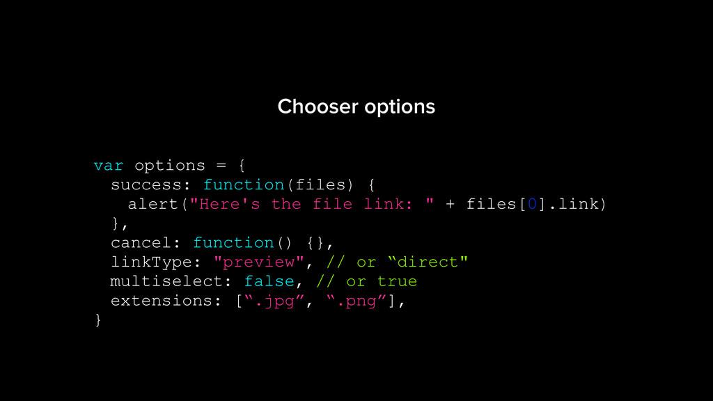 var options = { success: function(files) { aler...
