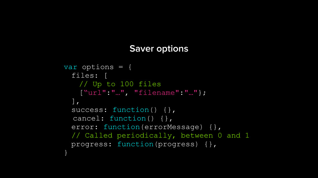 Saver options var options = { files: [ // Up to...