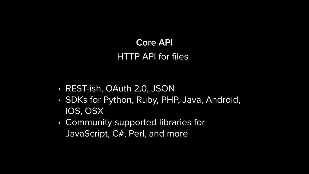 Core API • REST-ish, OAuth 2.0, JSON • SDKs for...