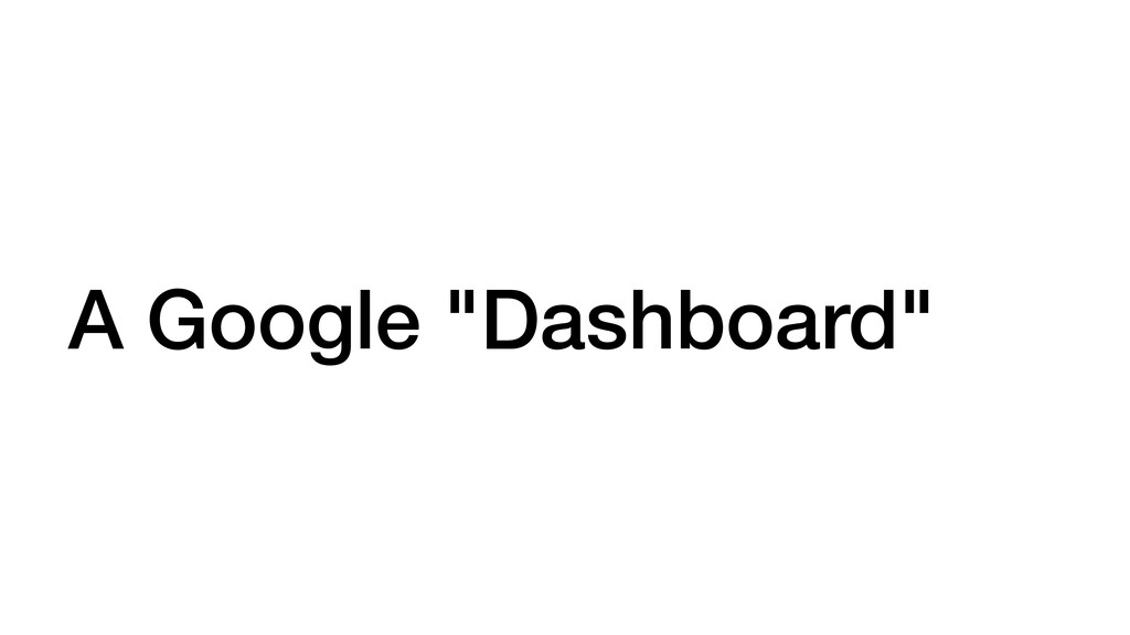 "A Google ""Dashboard"""