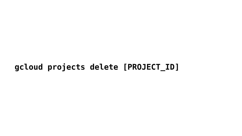 gcloud projects delete [PROJECT_ID]