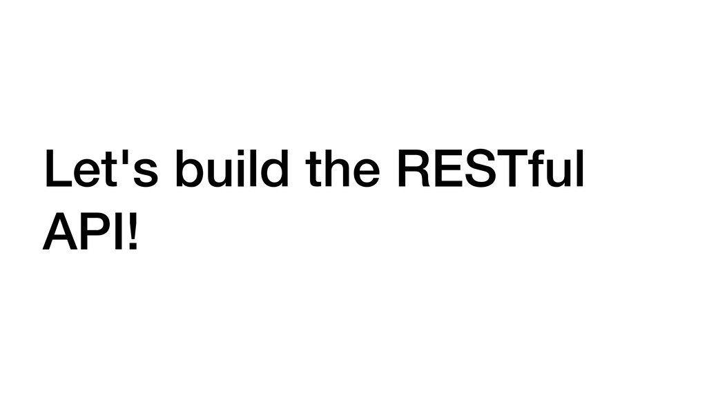 Let's build the RESTful API!
