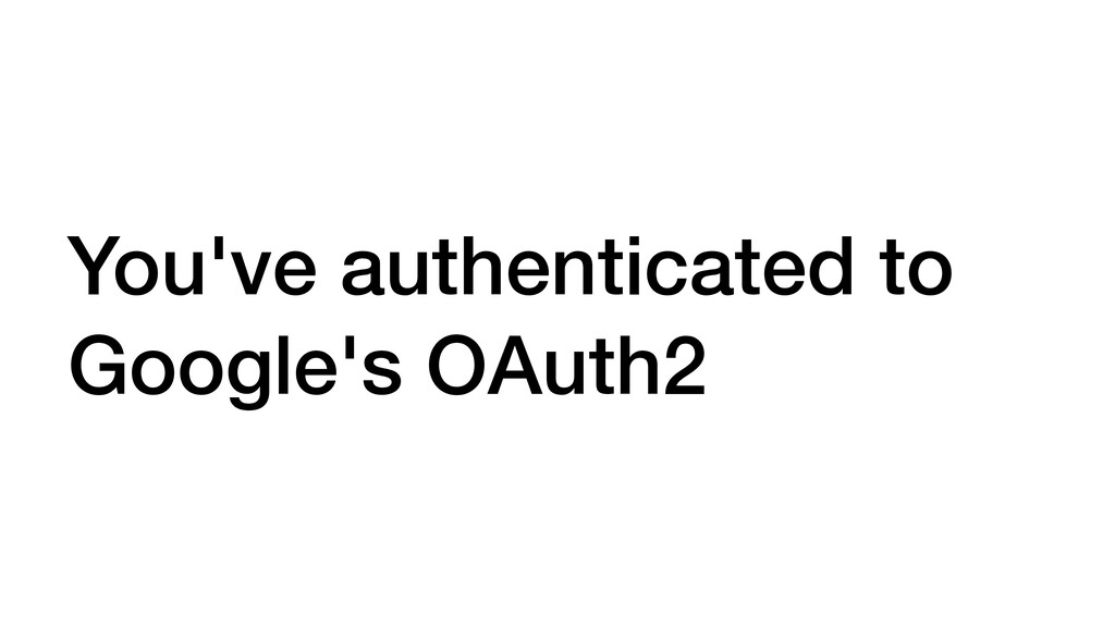 You've authenticated to Google's OAuth2