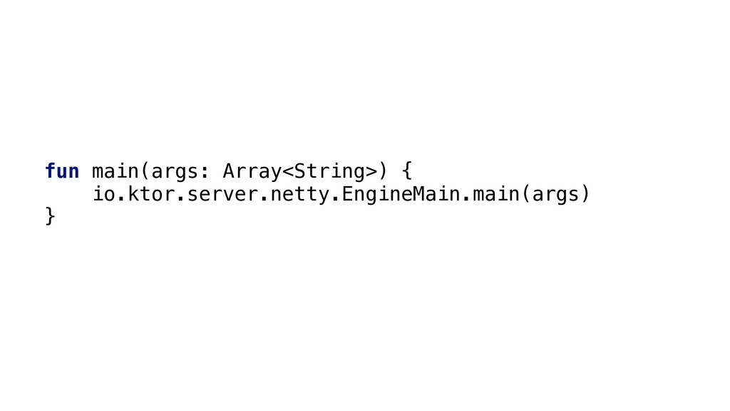 fun main(args: Array<String>) { io.ktor.server....