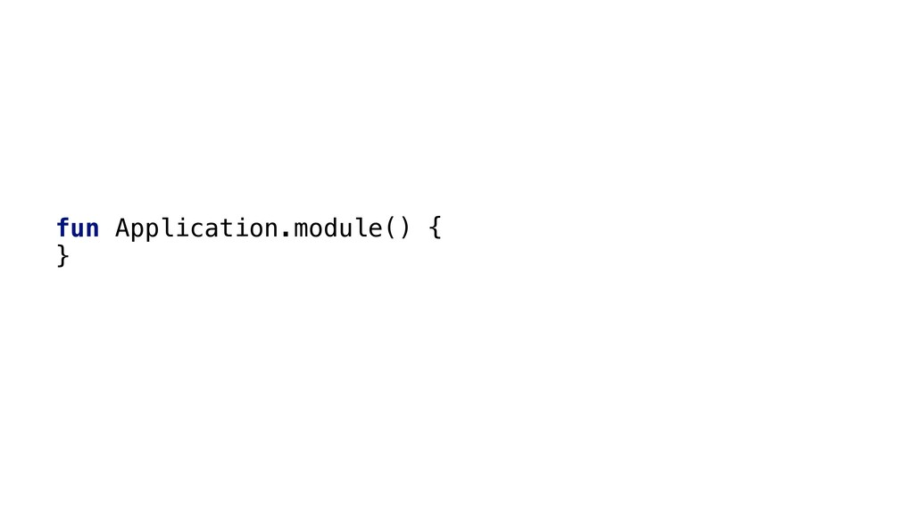 fun Application.module() { }1