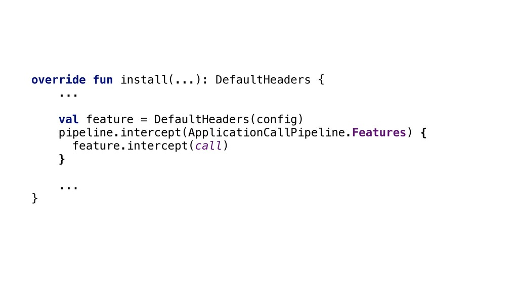 override fun install(...): DefaultHeaders { ......