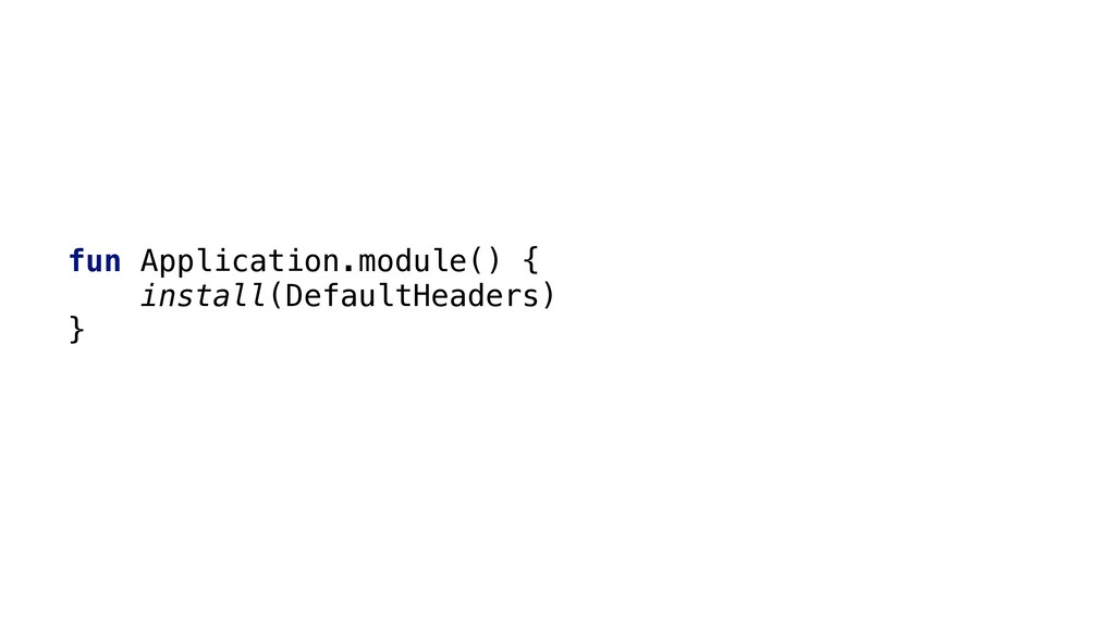 fun Application.module() { install(DefaultHeade...