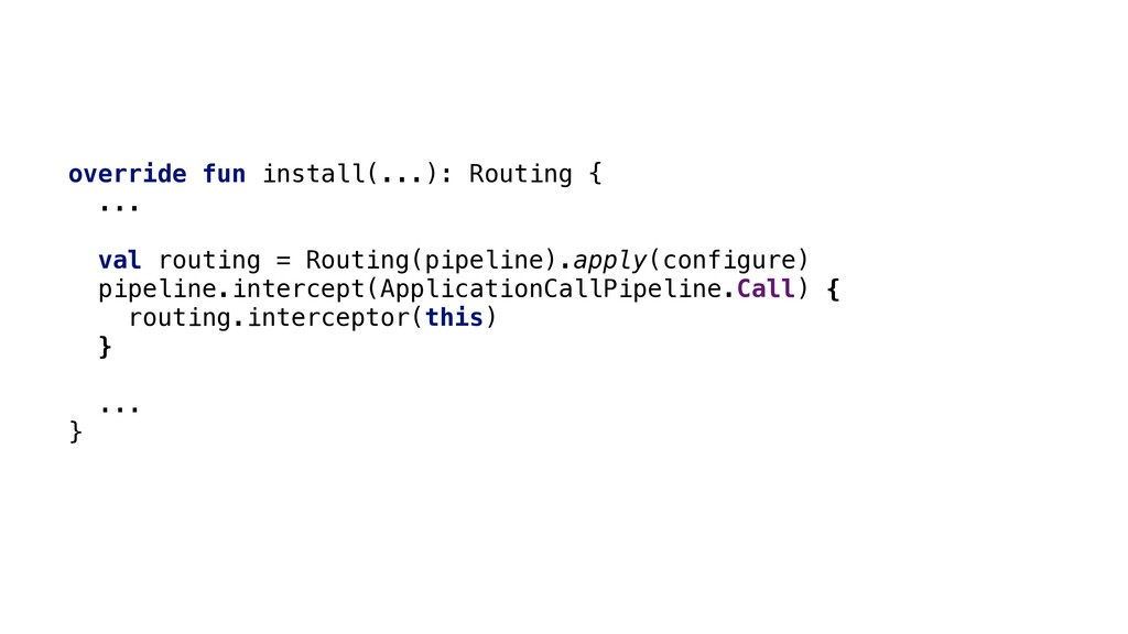 override fun install(...): Routing { ... val ro...