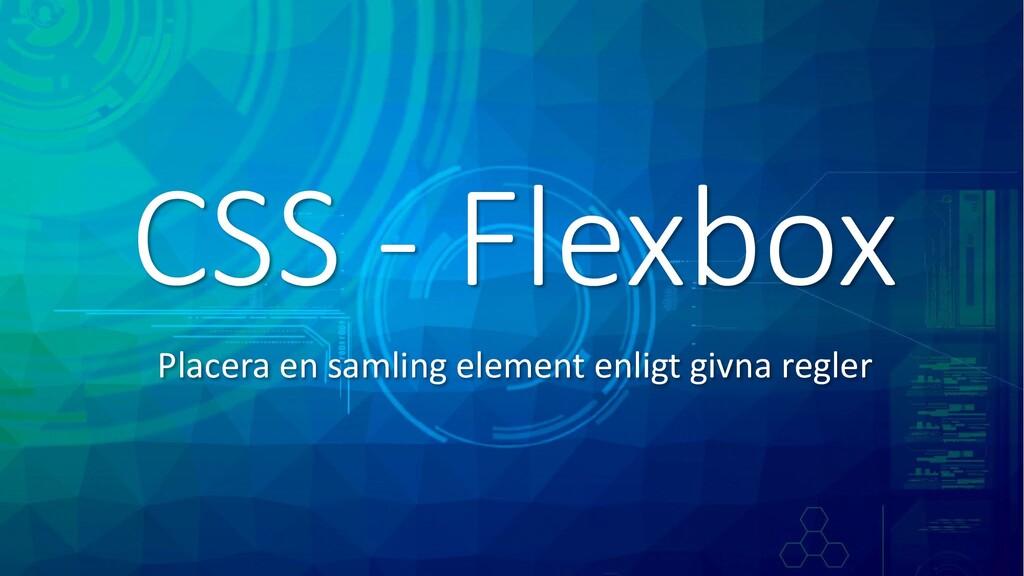CSS - Flexbox Placera en samling element enligt...