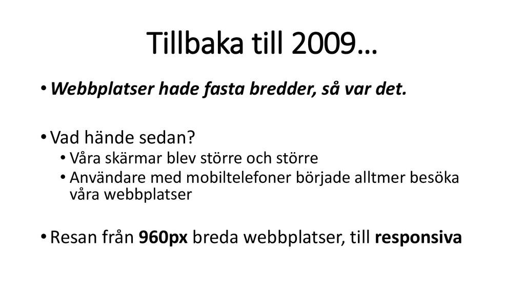 Tillbaka till 2009… •Webbplatser hade fasta bre...