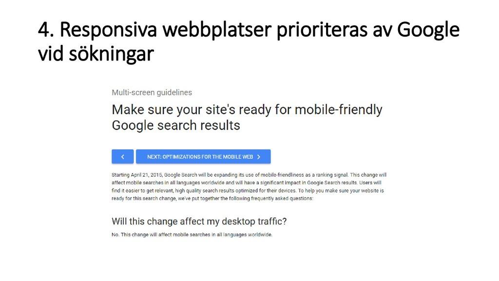 4. Responsiva webbplatser prioriteras av Google...