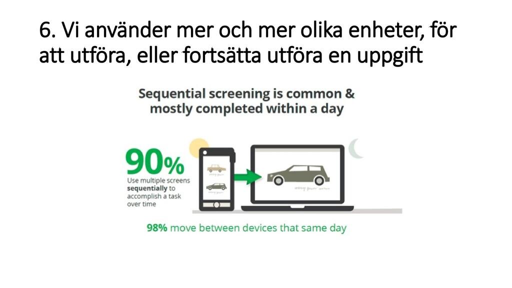 6. Vi använder mer och mer olika enheter, för a...
